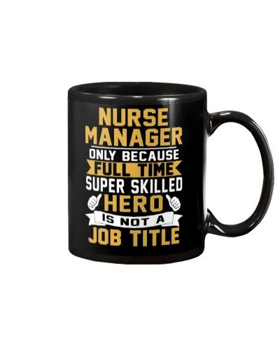 Nurse Manager Full Time Super Skilled Hero Not Job