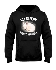 so sleepy right chihuahua Hooded Sweatshirt front