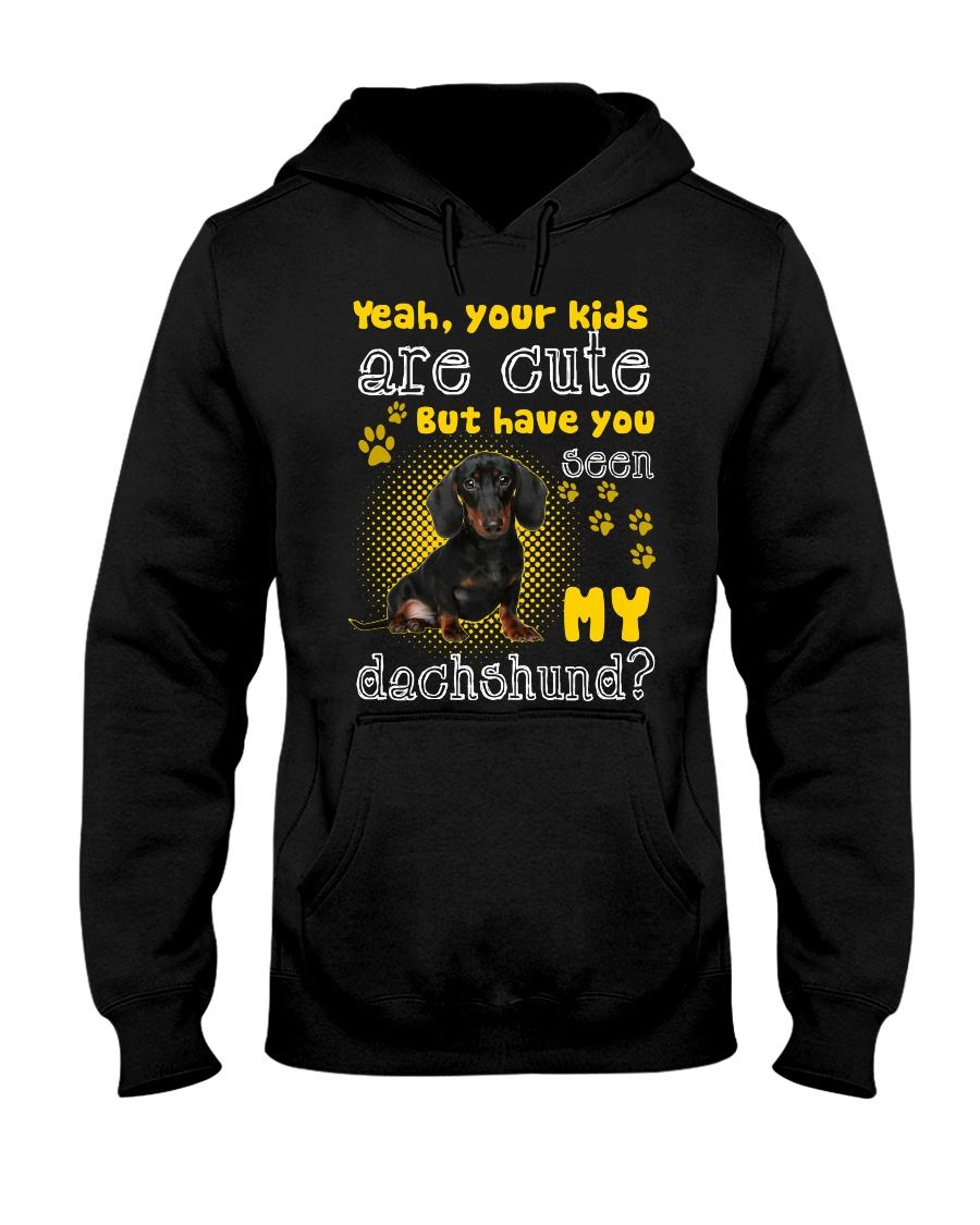 yeah your kids are cute but have you seen my dachs Hooded Sweatshirt