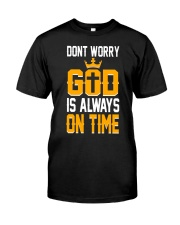 dont worry god is always on time Classic T-Shirt front