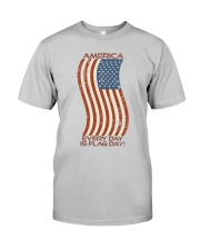 AMERICA Every Day is Flag Day Classic T-Shirt front