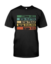 Faster Than Dialing 911 Classic T-Shirt front