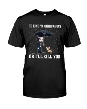 Be Kind To Chihuahuas Or I'll Kill You Classic T-Shirt front