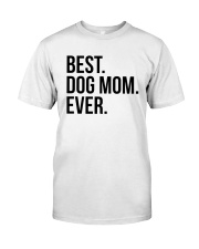 Best Dog Mom Ever Classic T-Shirt front