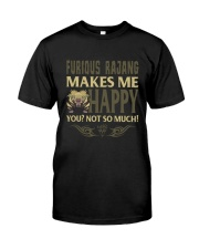 FURIOUS RAJANG MAKES ME HAPPY Classic T-Shirt front