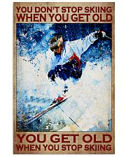 You Don't Stop Skiing When You Get Old You Get Old When you Stop Skiing Vintage Poster - Poster For Skiing Lovers - Skiing Lover Birthday Xmas Gift 11x17 Poster front