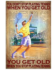 You Don't Stop Playing Tennis When You Get Old You Get Old When You Stop Playing Tennis Poster - No Frame Full Size 11x17 16x24 24x36 Inches 11x17 Poster front