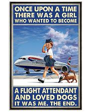 Once Upon A Time There Was A Girl Who Really Wanted To Become A Flight Attendant And Loved Dogs It Was Me The End Poster -Poster For Flight Attendants 11x17 Poster front