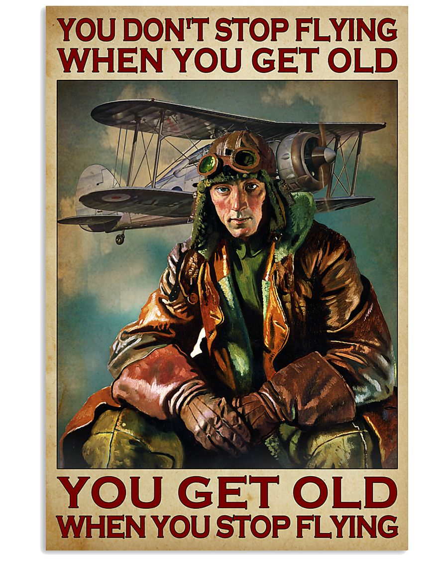 You get old when you stop flying You don't stop flying when you get old poster