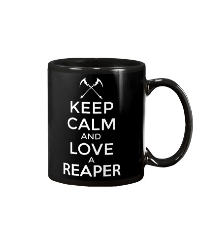Keep Calm and Love A Reaper