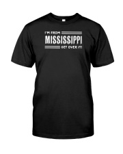I'm From Mississippi Get Over It Classic T-Shirt front