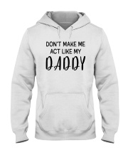 Do Not Make Me Act Like My Daddy Hooded Sweatshirt thumbnail