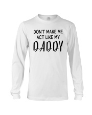 Do Not Make Me Act Like My Daddy Long Sleeve Tee thumbnail