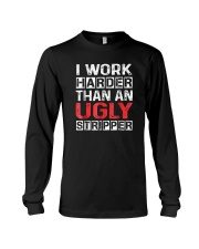 I Work Harder Than An Ugly Stripper Funny Quote Long Sleeve Tee thumbnail