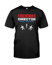 Fireworks Director I Run You Run - Funny 4th July Classic T-Shirt front