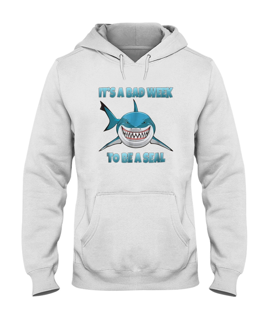4adc61021d It's A Bad Week To Be A Seal Funny Shark T-Shirt Hooded Sweatshirt