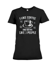 I Like Coffee And Maybe 3 People T-Shirt Great Gif Premium Fit Ladies Tee thumbnail