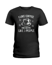 I Like Coffee And Maybe 3 People T-Shirt Great Gif Ladies T-Shirt thumbnail
