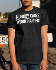 Nobody Cares Work Harder T Shirt Classic T-Shirt apparel-classic-tshirt-lifestyle-29