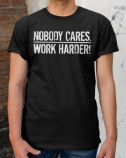 Nobody Cares Work Harder T Shirt Classic T-Shirt apparel-classic-tshirt-lifestyle-30