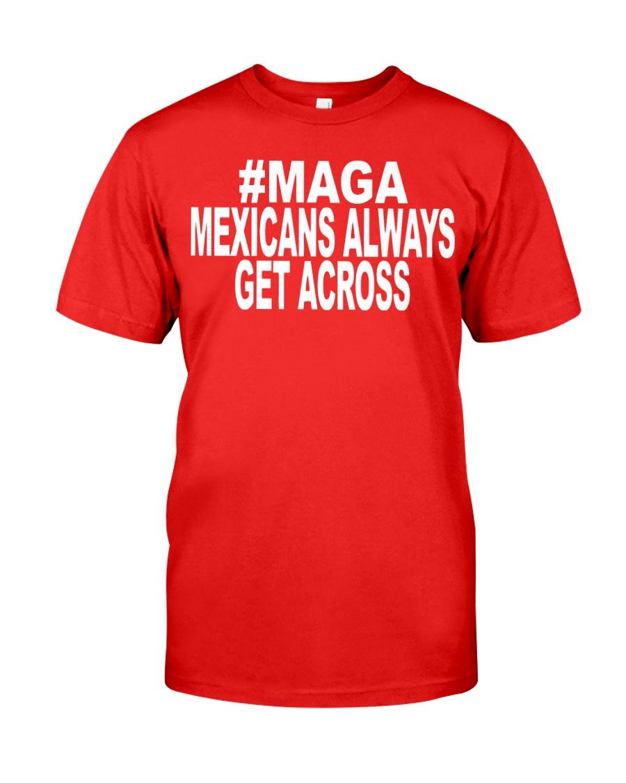 maga mexicans always get across shirt Classic T-Shirt