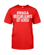 maga mexicans always get across shirt Classic T-Shirt front