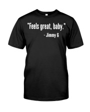 Feels Great Baby Jimmy G Shirt Classic T-Shirt front