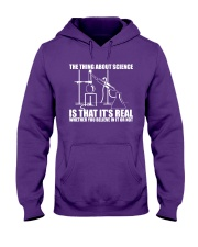 The Thing About Science Is That It Real Hooded Sweatshirt thumbnail