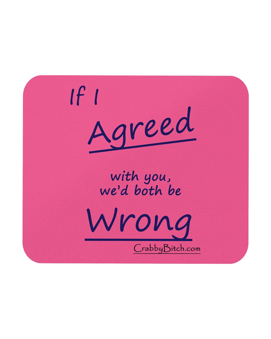 CrabbyBitch If I Agreed With You Mouse Pad Mousepad