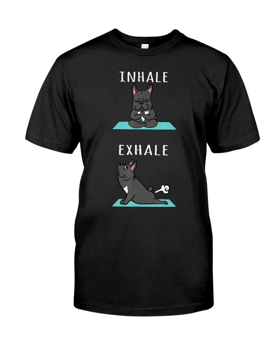 French Bulldog Yoga Inhale Exhale Funny D Classic T-Shirt