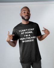 I can't stay at home I'm a healthcare worker Classic T-Shirt apparel-classic-tshirt-lifestyle-front-32