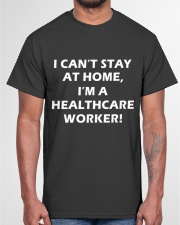 I can't stay at home I'm a healthcare worker Classic T-Shirt garment-tshirt-unisex-front-03
