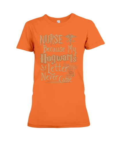 NURSE BECAUSE MY HOGWARTS LETTER NEVER CAME shirt