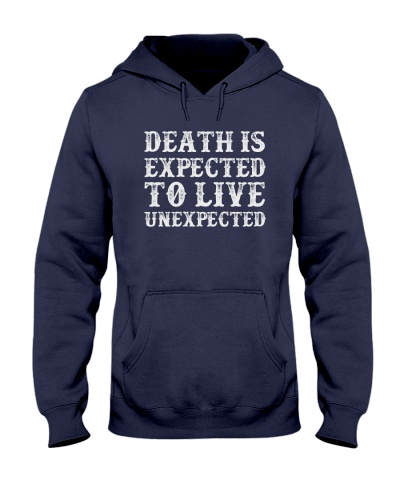 Death Is Expected To Live Unexpected hoodie
