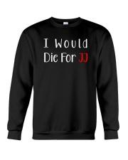I Would Die For JJ Shirt  Crewneck Sweatshirt thumbnail