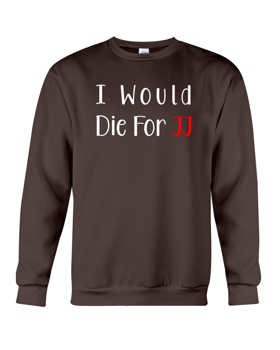 I Would Die For JJ Shirt  Crewneck Sweatshirt