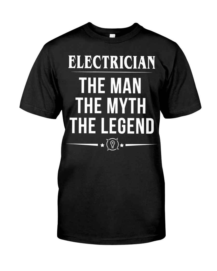 The Electrician - The MAN -THE MYTH - THE LEGEND Classic T-Shirt