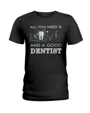 All you need is Love and a good Dentist Ladies T-Shirt thumbnail