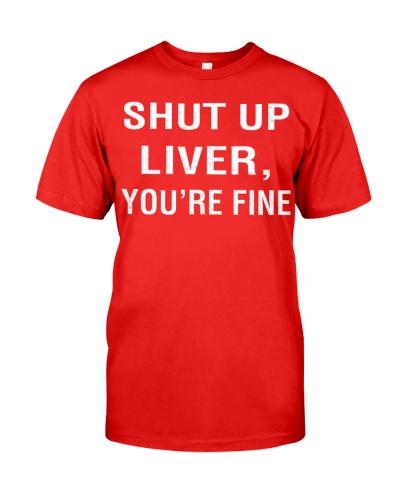 shut up liver you are fine funny shirt
