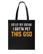 Hold My Drink I Gotta Pet This GSD Tote Bag thumbnail