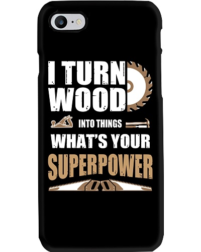 I TURN WOOD INTO THINGS WHAT'S YOUR SUPERPOWER