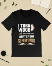I TURN WOOD INTO THINGS WHAT'S YOUR SUPERPOWER Classic T-Shirt lifestyle-mens-crewneck-front-19