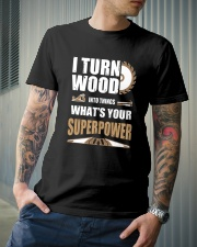 I TURN WOOD INTO THINGS WHAT'S YOUR SUPERPOWER Classic T-Shirt lifestyle-mens-crewneck-front-6