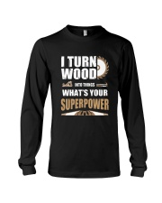 I TURN WOOD INTO THINGS WHAT'S YOUR SUPERPOWER Long Sleeve Tee thumbnail