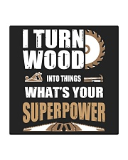 I TURN WOOD INTO THINGS WHAT'S YOUR SUPERPOWER Square Coaster thumbnail