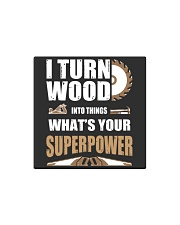 I TURN WOOD INTO THINGS WHAT'S YOUR SUPERPOWER Square Magnet thumbnail