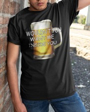 WOULDN'T YOU WANT ME INSIDE YOU Classic T-Shirt apparel-classic-tshirt-lifestyle-27