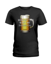 WOULDN'T YOU WANT ME INSIDE YOU Ladies T-Shirt thumbnail