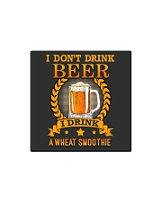 i dont drink beer i drink a wheat smoothie Square Magnet thumbnail