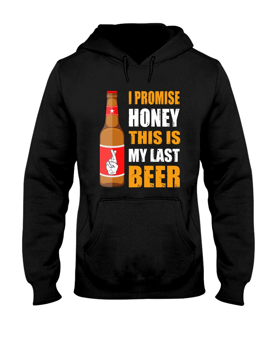 I promise honey this is my last beer  Hooded Sweatshirt